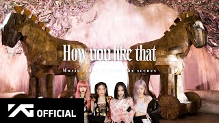 BLACKPINK - 'How You Like That' M/V MAKING FILM